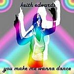 Keith Edwards You Make Me Wanna Dance