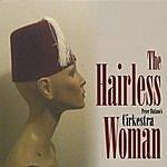 Cirkestra The Hairless Woman
