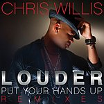 Chris Willis Louder (Put Your Hands Up) (Uk Version Remixes)