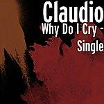 Claudio Why Do I Cry - Single