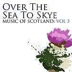 Celtic Spirit Over The Sea To Skye: Music Of Scotland Volume 3