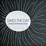 Saves The Day Living Without Love