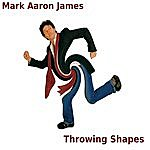 Mark Aaron James Throwing Shapes