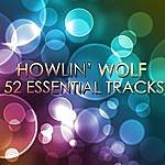 Howlin' Wolf Howlin' Wolf - 52 Essential Tracks
