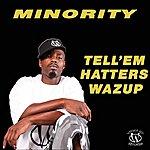 Minority Tell 'em Hatters Wazup - Single