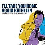 Slim Whitman I'll Take You Home Again Kathleen: Greatest Hits Of Slim Whitman
