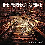The Perfect Crime Are We There?