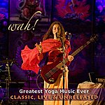 Wah! Wah Greatest Yoga Music Ever - Classic, Live & Unreleased