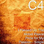 C4 I Passed Up The Nobel Peace Prize For My Passion - Single