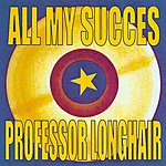 Professor Longhair All My Succes - Professor Longhair