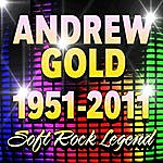 Andrew Gold 1951 - 2011 Soft Rock Legend (Re- Recorded)