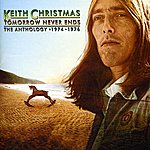Keith Christmas Tomorrow Never Ends - The Anthology 1974 - 1976