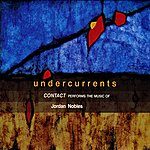 Contact Undercurrents: Contact Performs The Music Of Jordan Nobles