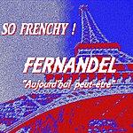 Fernandel Aujourd'hui Peut-Être (So Frenchy!)