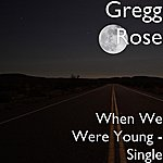 Gregg Rose When We Were Young - Single