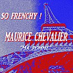 Maurice Chevalier So Frenchy : Maurice Chevalier (Ma Pomme)