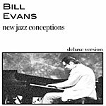 Bill Evans New Jazz Conceptions (New Jazz Conception, Deluxe Version)