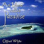 Clifford White An Island Called Paradise