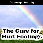 Dr. Joseph Murphy The Cure For Hurt Feelings - Single