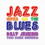 Billy Jenkins Jazz Gives Me The Blues