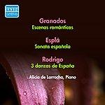 Alicia De Larrocha Grandos, E.: Escenas Romanticas / Espla, O.: Sonata Espanola / Rodrigo, J.: 3 Danzas De Espana (Larrocha) (1956)