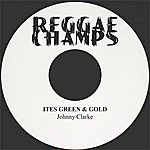 Johnny Clarke Ites Green & Gold - Single