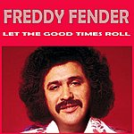 Freddy Fender Let The Good Times Roll