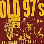 Old 97's The Grand Theatre Volume 2