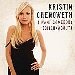 Kristin Chenoweth I Want Somebody (Bitch About)