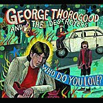 George Thorogood & The Destroyers Who Do You Love?