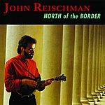 John Reischman North Of The Border
