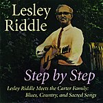 Lesley Riddle Step By Step -- Lesley Riddle Meets The Carter Family: Blues, Country, And Sacred Songs