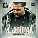 E.S.G. Slab Musik (Explicit)