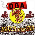 D.O.A. War On 45: March To The End