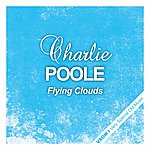 Charlie Poole Flying Clouds