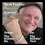 Tom Taylor Kiddin' (From: The Kiddin' Me - To: The Kiddin' You!)