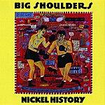 Big Shoulders Nickel History