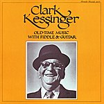 Clark Kessinger Old-Time Music With Fiddle & Guitar