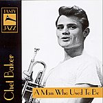 Chet Baker A Man Who Used To Be