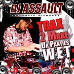 DJ Assault Traxx 2 Make Ur' Panties Wet