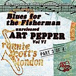 Art Pepper Blues For The Fisherman: Unreleased Art Pepper, Vol. VI, Pt 3