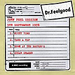 Dr. Feelgood Dr Feelgood - John Peel Session (5th September 1978)