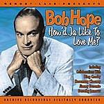 Bob Hope How'd Ja Like To Love Me?