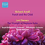 Sir Thomas Beecham Arnell, R.: Punch And The Child / Berners, L.: The Triumph Of Neptune Suite (Royal Philharmonic, Philadelphia Orchestra, Beecham) (1950, 1952)