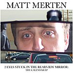Matt Merten Two Eyes Stuck In The Rearview Mirror: The Calendar Ep