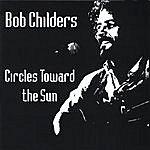 Bob Childers Circles Towards The Sun