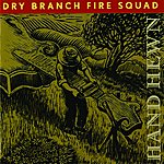 Dry Branch Fire Squad Hand Hewn