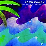 John Fahey Rain Forests, Oceans, & Other Themes