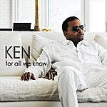 Ken For All We Know