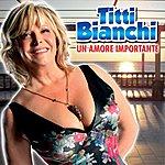 Titti Bianchi Titti Bianchi: Un Amore Importante